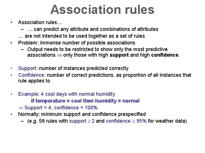 Association rules • • Association rules… – … can predict any attribute and combinations