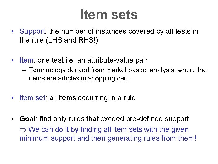 Item sets • Support: the number of instances covered by all tests in the