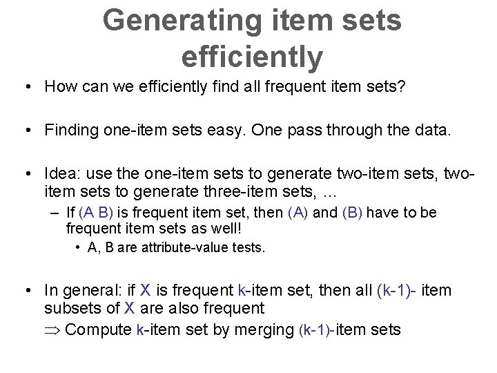 Generating item sets efficiently • How can we efficiently find all frequent item sets?
