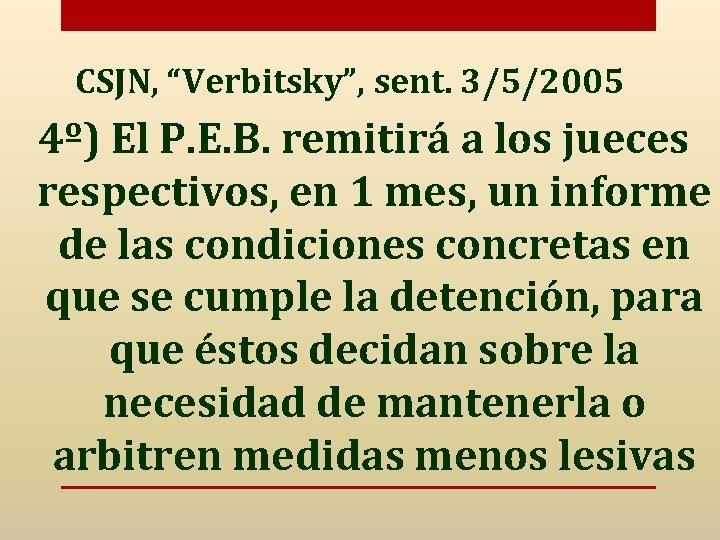 """CSJN, """"Verbitsky"""", sent. 3/5/2005 4º) El P. E. B. remitirá a los jueces respectivos,"""