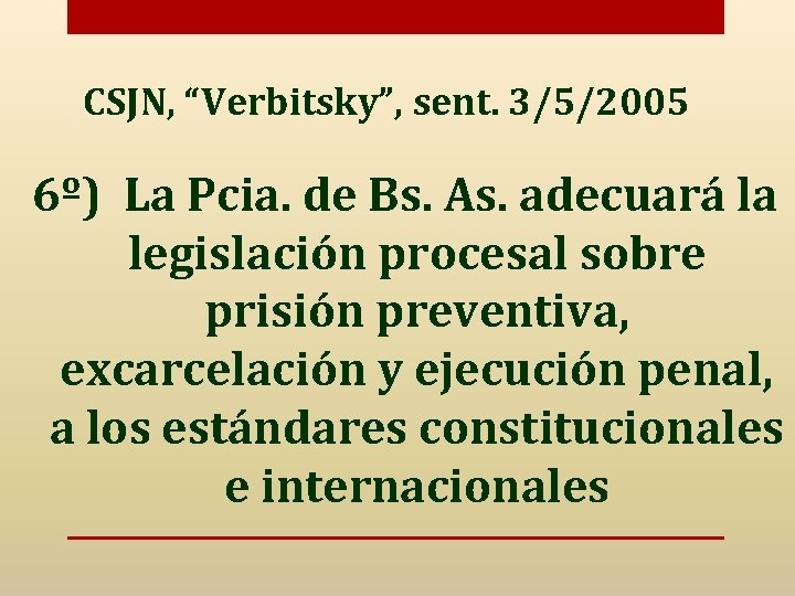 """CSJN, """"Verbitsky"""", sent. 3/5/2005 6º) La Pcia. de Bs. As. adecuará la legislación procesal"""
