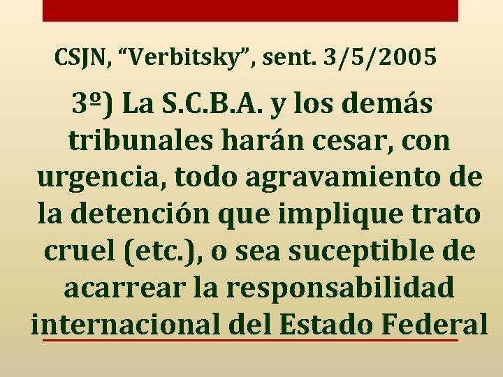 """CSJN, """"Verbitsky"""", sent. 3/5/2005 3º) La S. C. B. A. y los demás tribunales"""