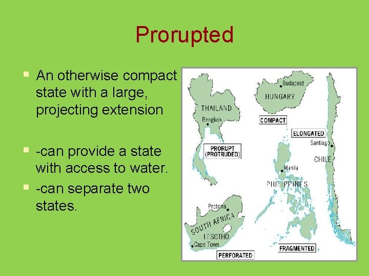 Prorupted § An otherwise compact state with a large, projecting extension § -can provide