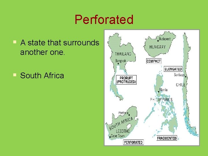 Perforated § A state that surrounds another one. § South Africa