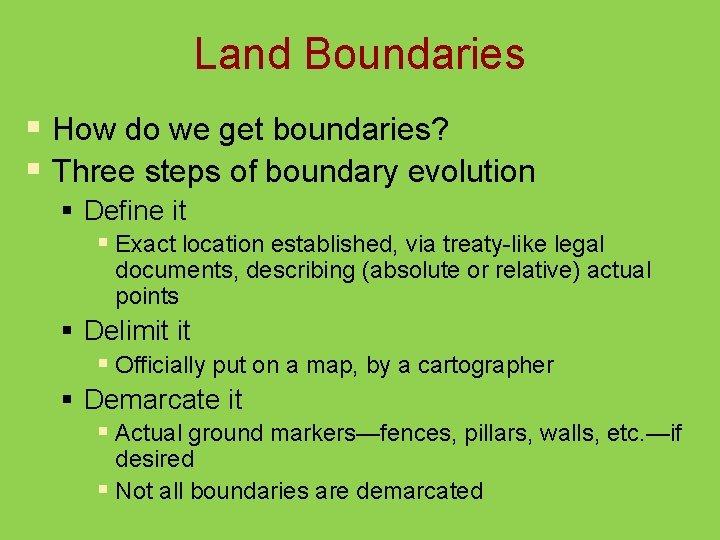 Land Boundaries § How do we get boundaries? § Three steps of boundary evolution
