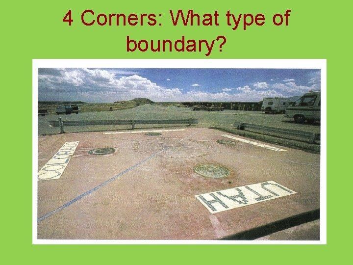 4 Corners: What type of boundary?