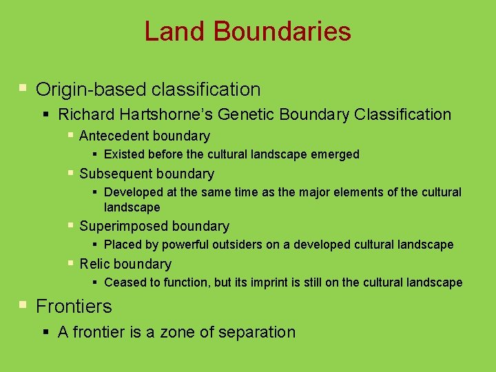 Land Boundaries § Origin-based classification § Richard Hartshorne's Genetic Boundary Classification § Antecedent boundary