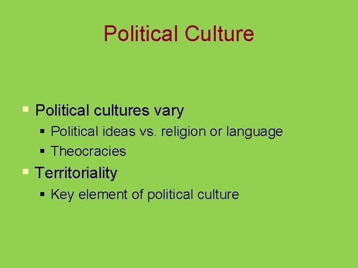 Political Culture § Political cultures vary § Political ideas vs. religion or language §