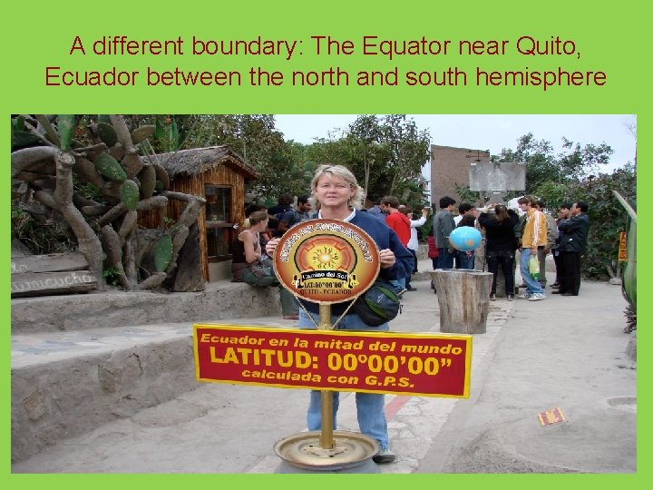 A different boundary: The Equator near Quito, Ecuador between the north and south hemisphere