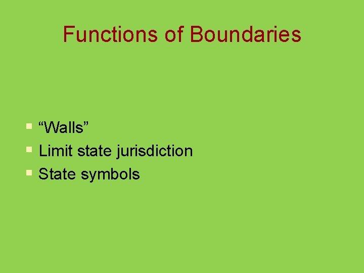 "Functions of Boundaries § ""Walls"" § Limit state jurisdiction § State symbols"