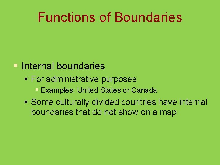Functions of Boundaries § Internal boundaries § For administrative purposes § Examples: United States