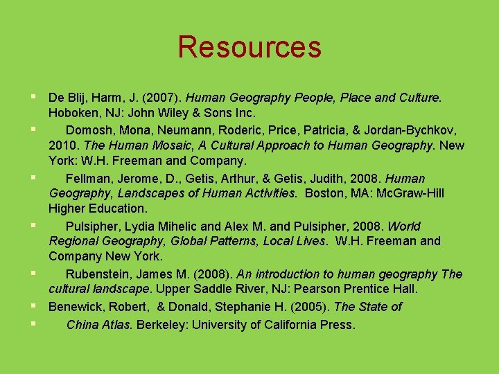 Resources § De Blij, Harm, J. (2007). Human Geography People, Place and Culture. §