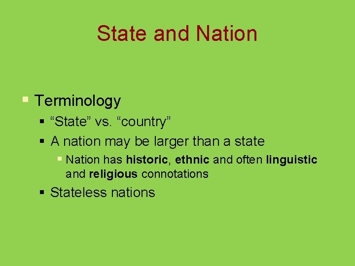 """State and Nation § Terminology § """"State"""" vs. """"country"""" § A nation may be"""
