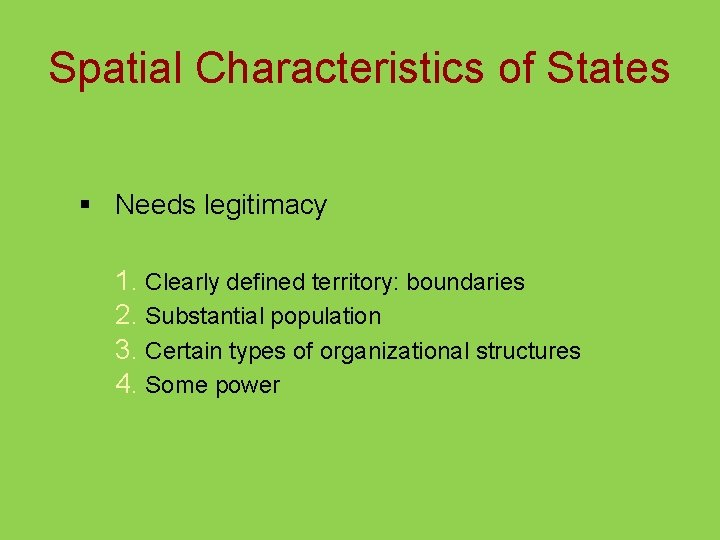 Spatial Characteristics of States § Needs legitimacy 1. Clearly defined territory: boundaries 2. Substantial