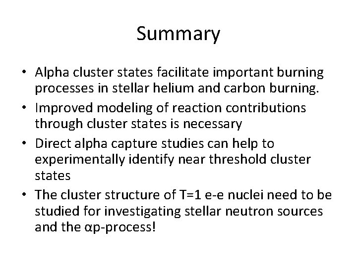 Summary • Alpha cluster states facilitate important burning processes in stellar helium and carbon