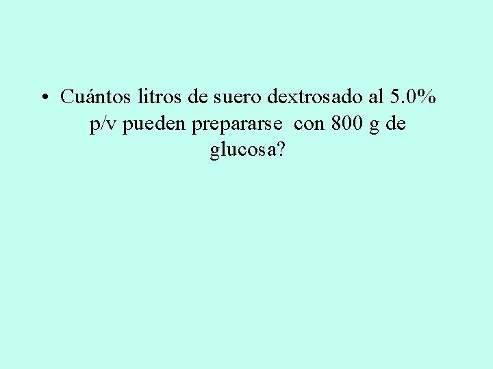 • Cuántos litros de suero dextrosado al 5. 0% p/v pueden prepararse con