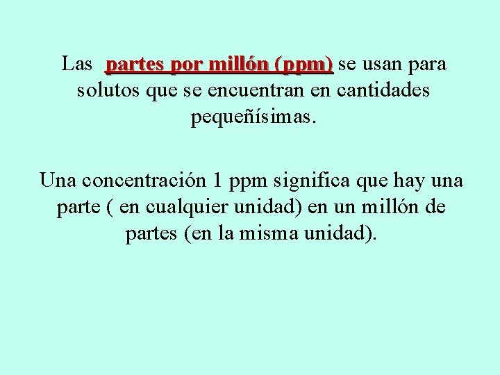 Las partes por millón (ppm) se usan para solutos que se encuentran en cantidades