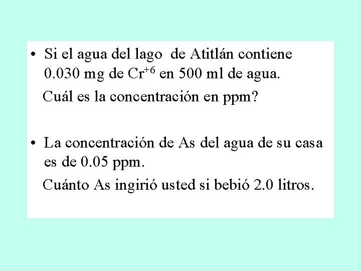 • Si el agua del lago de Atitlán contiene 0. 030 mg de