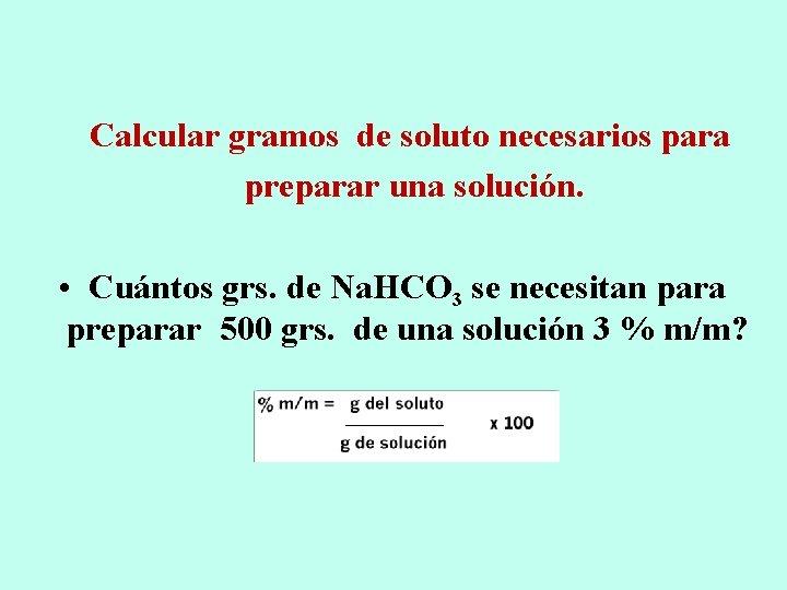 Calcular gramos de soluto necesarios para preparar una solución. • Cuántos grs. de Na.