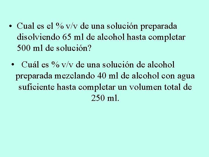 • Cual es el % v/v de una solución preparada disolviendo 65 ml