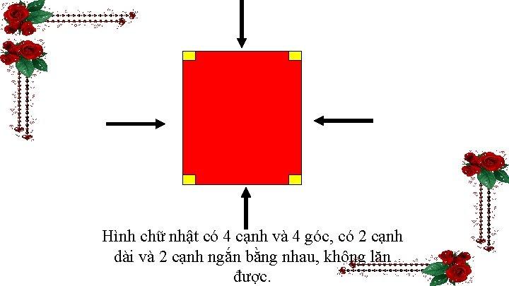 Hình chữ nhật có 4 cạnh và 4 góc, có 2 cạnh dài và