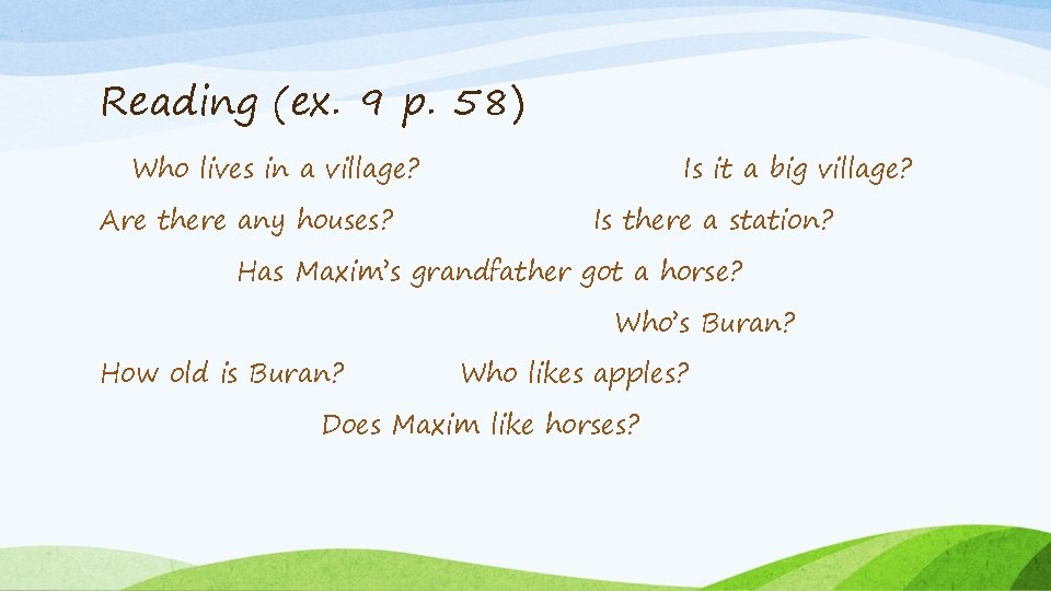 Reading (ex. 9 p. 58) Who lives in a village? Are there any houses?