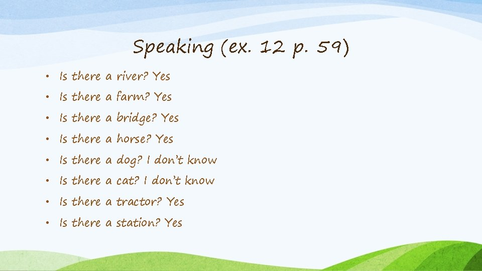 Speaking (ex. 12 p. 59) • Is there a river? Yes • Is there