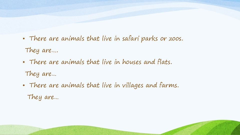 • There animals that live in safari parks or zoos. They are…. •