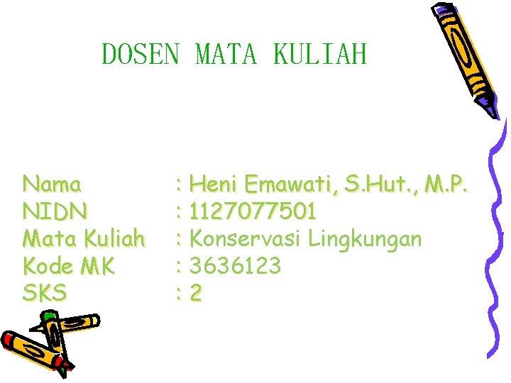 DOSEN MATA KULIAH Nama NIDN Mata Kuliah Kode MK SKS : Heni Emawati, S.