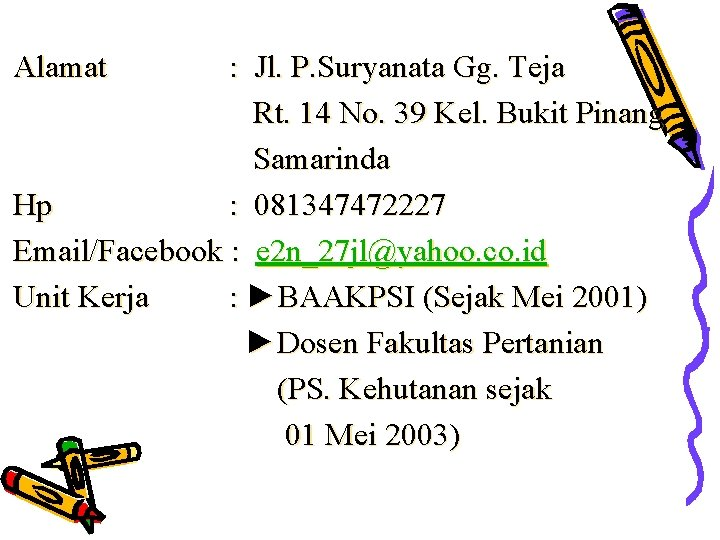 Alamat : Jl. P. Suryanata Gg. Teja Rt. 14 No. 39 Kel. Bukit Pinang
