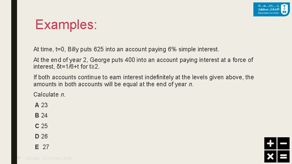 Examples: At time, t=0, Billy puts 625 into an account paying 6% simple interest.