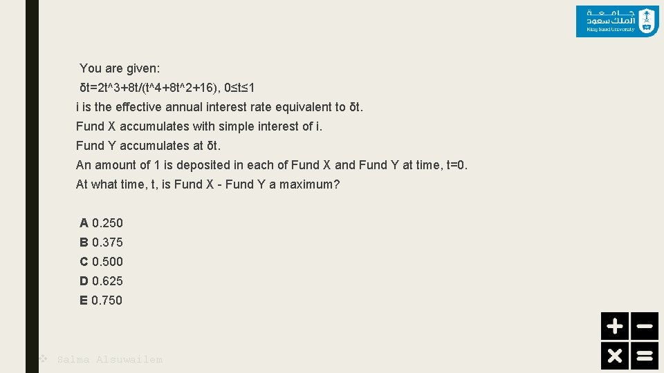 You are given: δt=2 t^3+8 t/(t^4+8 t^2+16), 0≤t≤ 1 i is the effective annual