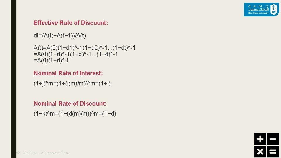 Effective Rate of Discount: dt=(A(t)−A(t− 1))/A(t)=A(0)(1−d 1)^-1(1−d 2)^-1. . . (1−dt)^-1 =A(0)(1−d)^-1. . .