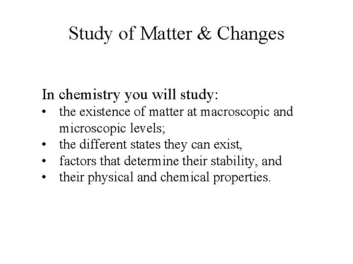 Study of Matter & Changes In chemistry you will study: • the existence of
