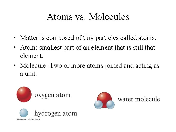 Atoms vs. Molecules • Matter is composed of tiny particles called atoms. • Atom: