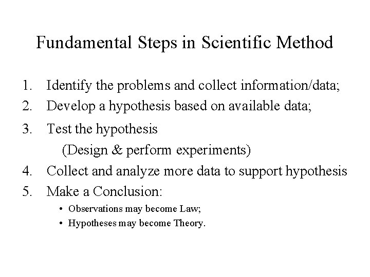 Fundamental Steps in Scientific Method 1. Identify the problems and collect information/data; 2. Develop