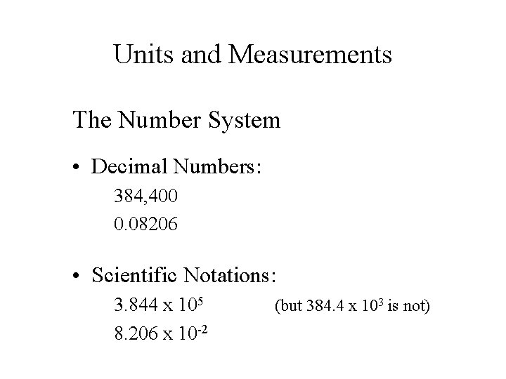 Units and Measurements The Number System • Decimal Numbers: 384, 400 0. 08206 •