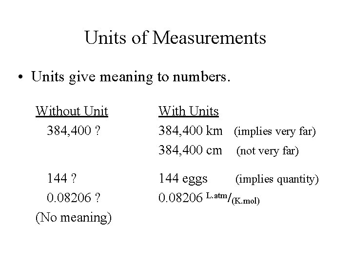 Units of Measurements • Units give meaning to numbers. Without Unit 384, 400 ?