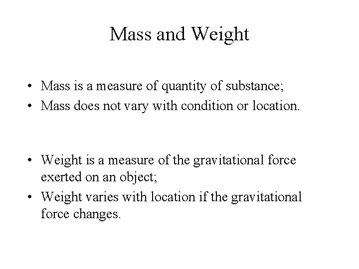 Mass and Weight • Mass is a measure of quantity of substance; • Mass