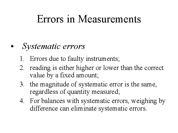 Errors in Measurements • Systematic errors 1. Errors due to faulty instruments; 2. reading