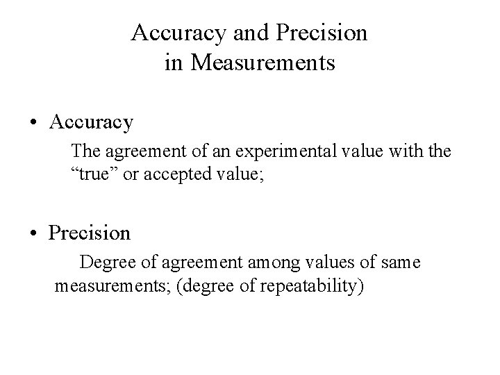 Accuracy and Precision in Measurements • Accuracy The agreement of an experimental value with