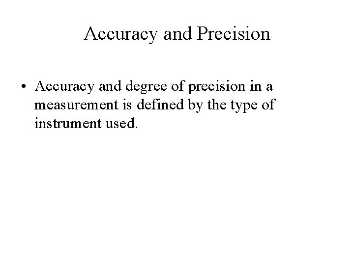 Accuracy and Precision • Accuracy and degree of precision in a measurement is defined