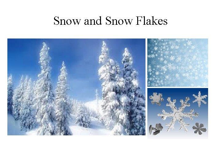 Snow and Snow Flakes