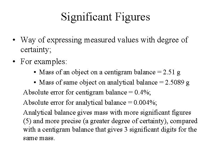 Significant Figures • Way of expressing measured values with degree of certainty; • For