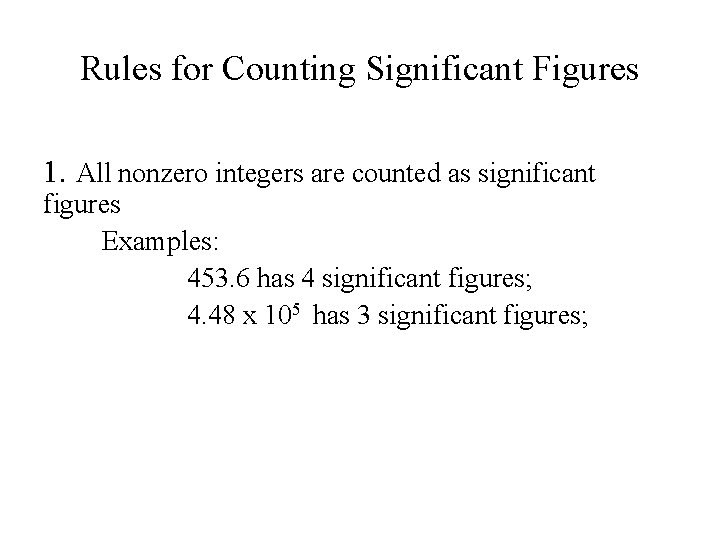 Rules for Counting Significant Figures 1. All nonzero integers are counted as significant figures