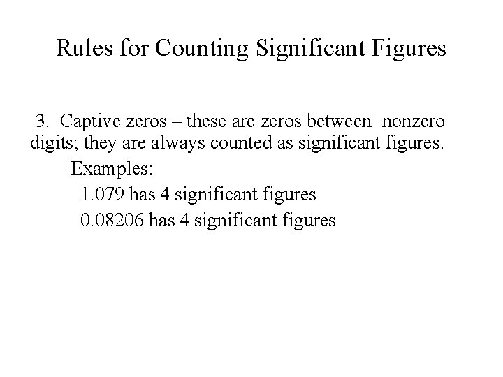 Rules for Counting Significant Figures 3. Captive zeros – these are zeros between nonzero