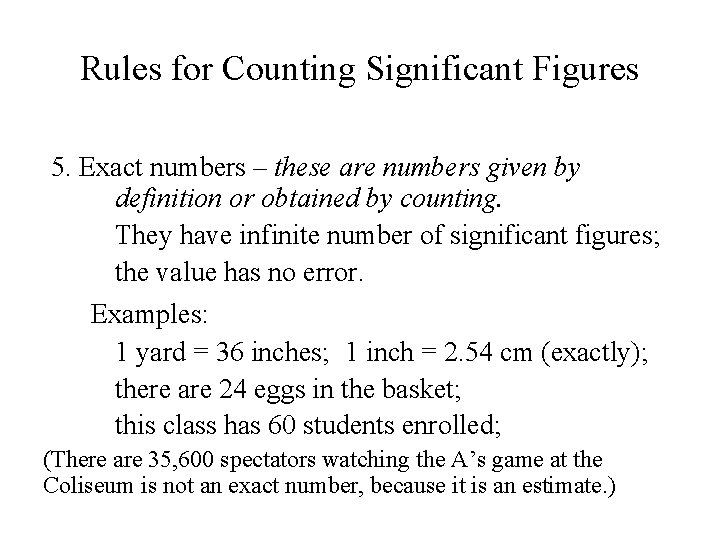 Rules for Counting Significant Figures 5. Exact numbers – these are numbers given by