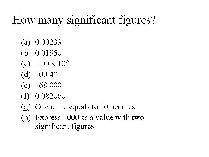 How many significant figures? (a) (b) (c) (d) (e) (f) (g) (h) 0. 00239