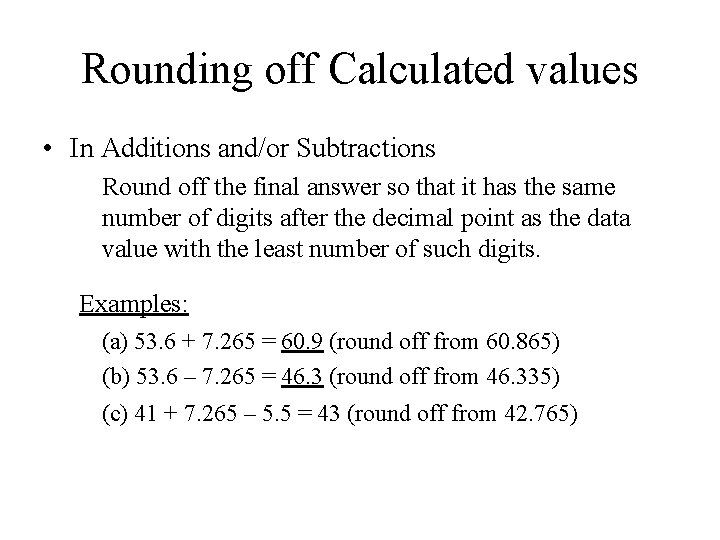 Rounding off Calculated values • In Additions and/or Subtractions Round off the final answer