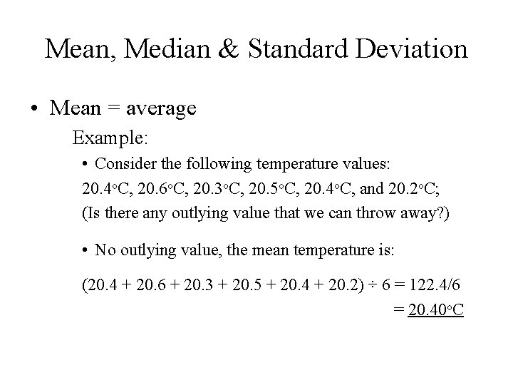 Mean, Median & Standard Deviation • Mean = average Example: • Consider the following